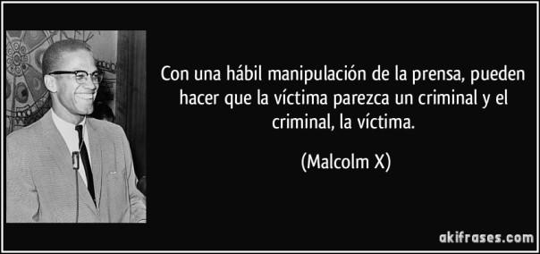 frase-con-una-habil-manipulacion-de-la-prensa-pueden-hacer-que-la-victima-parezca-un-criminal-y-el-malcolm-x-138329