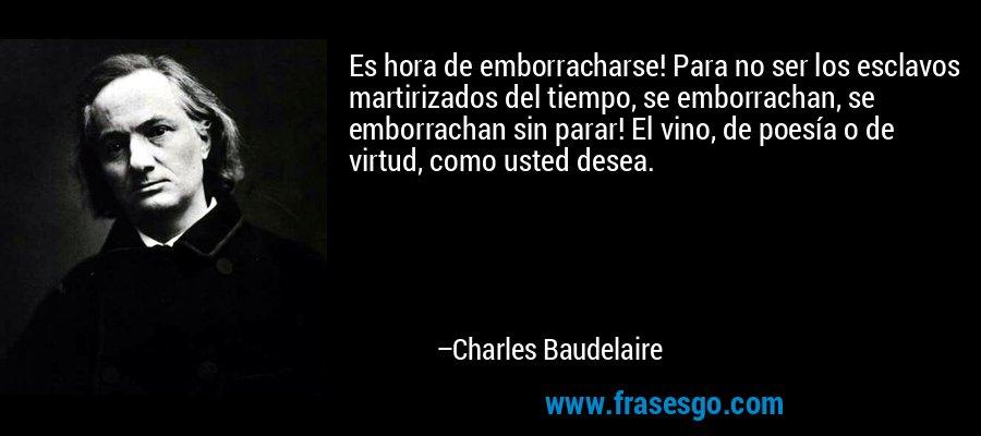 frase-es_hora_de_emborracharse_para_no_ser_los_esclavos_martiriza-charles_baudelaire