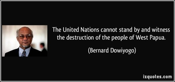 quote-the-united-nations-cannot-stand-by-and-witness-the-destruction-of-the-people-of-west-papua-bernard-dowiyogo-52829
